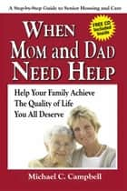 When Mom and Dad Need Help ebook by Michael C. Campbell