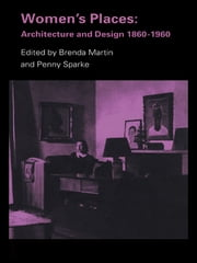 Women's Places - Architecture and Design 1860-1960 ebook by Brenda Martin,Penny Sparke
