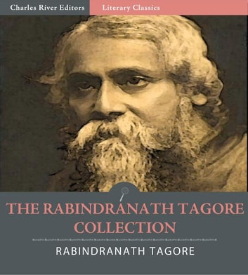 The Rabindranath Tagore Collection (Illustrated Edition) ebook by Rabindranath Tagore