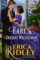 The Earl's Defiant Wallflower - A Regency Romance ebook by Erica Ridley