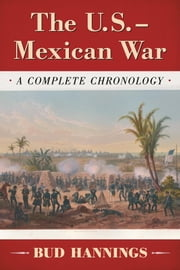 The U.S.-Mexican War - A Complete Chronology ebook by Bud Hannings