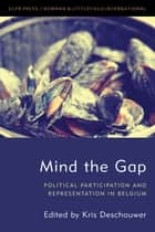 Mind the Gap - Political Participation and Representation in Belgium ebook by Kris Deschouwer