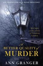 A Better Quality of Murder - (Inspector Ben Ross 3) ebook by Ann Granger