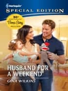 Husband for a Weekend ebook by Gina Wilkins, RaeAnne Thayne, Christine Rimmer,...