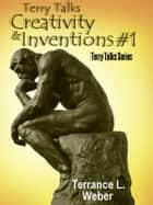 Terry Talks #1 Creativity And Invention ebook by Terrance L. Weber