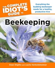 The Complete Idiot's Guide to Beekeeping ebook by Dean Stiglitz, Laurie Herboldsheimer