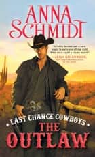 Last Chance Cowboys: The Outlaw ebook by Anna Schmidt