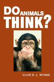 Do Animals Think? ebook by Clive D. L. Wynne
