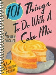 101 Things to Do with a Cake Mix ebook by Stephanie Ashcraft