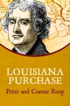 Louisiana Purchase ebook by Peter Roop, Connie Roop