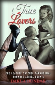 True Lovers - The Leather Satchel Paranormal Romance Series, #6 ebook by Darla Dunbar
