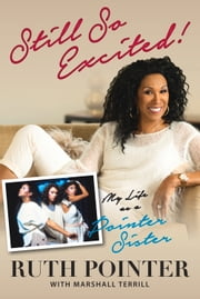 Still So Excited! - My Life as a Pointer Sister ebook by Ruth Pointer, Marshall Terrill