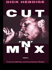 Cut `n' Mix - Culture, Identity and Caribbean Music ebook by Dick Hebdige