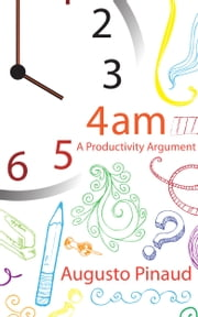 4:00 A.M. A Productivity Argument. ebook by Augusto Pinaud