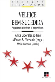 Velhice bem-sucedida - Aspectos afetivos e cognitivos ebook by Kobo.Web.Store.Products.Fields.ContributorFieldViewModel