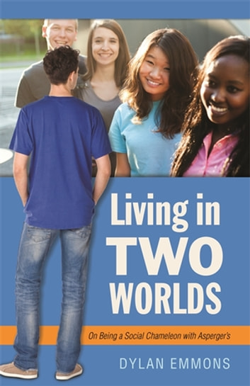 Living in Two Worlds - On Being a Social Chameleon with Asperger's ebook by Dylan Emmons
