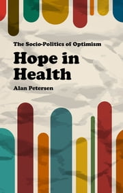 Hope in Health - The Socio-Politics of Optimism ebook by Professor Alan Petersen