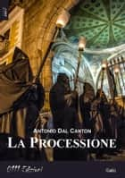 La Processione ebook by Antonio Dal Canton