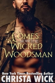 Comes Now the Wicked Woodsman ebook by Christa Wick