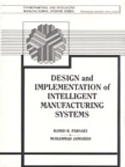 Design and Implementation of Intelligent Manufacturing Systems - From Expert Systems, Neural Networks, to Fuzzy Logic ebook by Mohammed Jamshidi,Hamid R. Parsaei