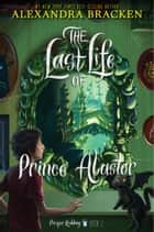 Prosper Redding: The Last Life of Prince Alastor ebook by Alexandra Bracken