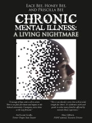 Chronic Mental Illness: - A Living Nightmare ebook by Eace Bee; Honey Bee; and Priscilla Bee