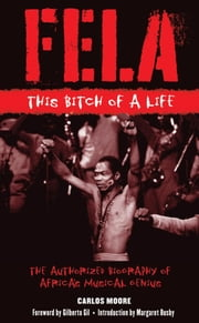 Fela: This Bitch of a Life ebook by Moore, Carlos