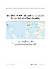 The 2007-2012 World Outlook for Broom, Brush, and Mop Manufacturing ebook by ICON Group International, Inc.