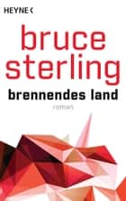 Brennendes Land - Roman ebook by Bruce Sterling, Norbert Stöbe
