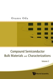 Compound Semiconductor Bulk Materials and Characterizations - Volume 2 ebook by Osamu Oda