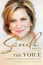 The Voice - Listening for God's Voice and Finding Your Own eBook by Sandi Patty, Cindy Lambert, Kathie Lee Gifford