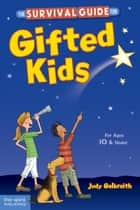 The Survival Guide for Gifted Kids - For Ages 10 and Under ebook by Judy Galbraith, M.A.