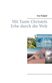 Mit Tante Christels Erbe durch die Welt ebook by Kobo.Web.Store.Products.Fields.ContributorFieldViewModel