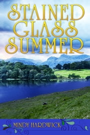 Stained Glass Summer ebook by Mindy Hardwick