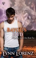 Bayou's End ebook by Lynn Lorenz
