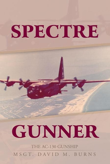 Spectre Gunner - The Ac-130 Gunship ebook by Msgt. David M. Burns