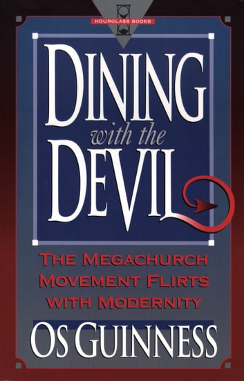Dining with the Devil - The Megachurch Movement Flirts with Modernity ebook by Os Guinness