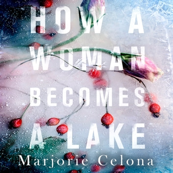 How a Woman Becomes a Lake audiobook by Marjorie Celona