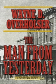 The Man from Yesterday - A Western Story ebook by Wayne D. Overholser