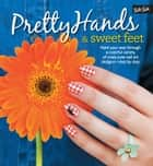 Pretty Hands and Sweet Feet - Paint your way through a colorful variety of crazy-cute nail art designs - step by step ebook by Samantha Tremlin, Sarah Waite, Katy Parsons