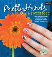 Pretty Hands and Sweet Feet - Paint your way through a colorful variety of crazy-cute nail art designs - step by step ebook by Samantha Tremlin,Sarah Waite,Katy Parsons