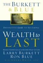 The Burkett & Blue Definitive Guide to Securing Wealth to Last: Money Essentials for the Second Half of Life ebook by Larry Burkett