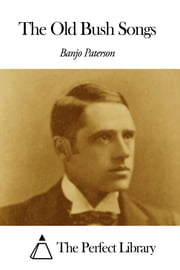 The Old Bush Songs ebook by Banjo Paterson