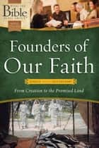 Founders of Our Faith: Genesis through Deuteronomy - From Creation to the Promised Land ebook by Dr. Henrietta C. Mears