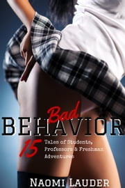 Bad Behavior (15 Tales of Students, Professors & Freshman Adventures!) ebook by Naomi Lauder