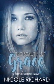 The Beauty of Grace - She's Beautiful, #1 ebook by Nicole Richard