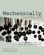 Mechanically Inclined - Building Grammar, Usage, and Style into Writer's Workshop ebook by Jeff Anderson