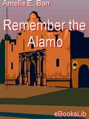 Remember the Alamo ebook by Amelia E. Barr