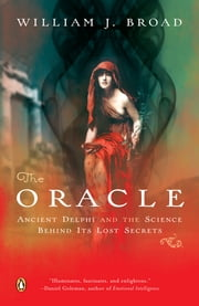 The Oracle - Ancient Delphi and the Science Behind Its Lost Secrets ebook by William J. Broad