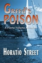 Greed's Poison ebook by Horatio Street